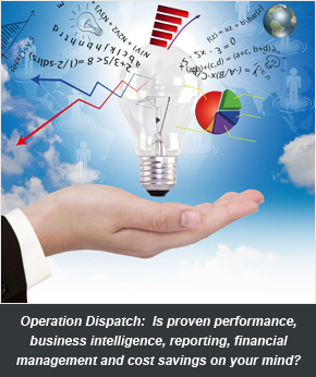 Operation Dispatch: Is proven performance, business intelligence, reporting, financial management and cost savings on your mind?